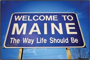 Welcome to Maine. The way life should be.